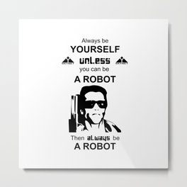 Robot Terminator Be yourself Metal Print