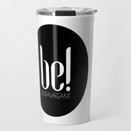 be! EXTRAVAGANT Travel Mug