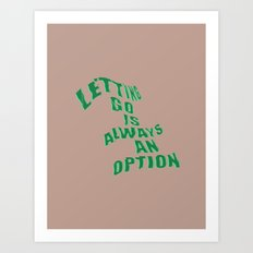 Letting Go Is Always An Option Art Print