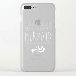 Always Be A Mermaid Funny Quote Clear iPhone Case