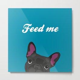 """Feed me"" Metal Print"