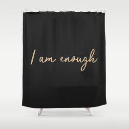 I am enough quote Shower Curtain