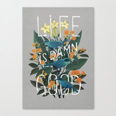Life is Damn Good Canvas Print