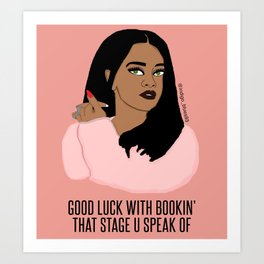 Good Luck With Bookin' That Stage U Speak Of  Art Print