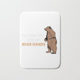 I'll Fight You With My Bear Hands Funny Bear Pun Bath Mat