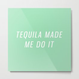 tequila made me do it Metal Print