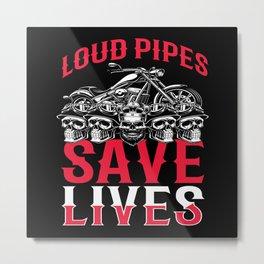 Loud Pipes Save Lives Bike Metal Print