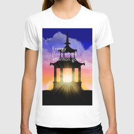 Energy flows where attention goes T-shirt