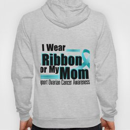 I Wear Teal For My Mom Ovarian Cancer Awareness Hoody