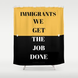 Immigrants We Get The Job Done Shower Curtain