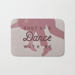 Shut Up & Dance with Me Bath Mat