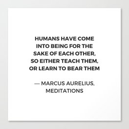 Stoic Quotes - Marcus Aurelius Meditations -  Humans for the sake of each other Canvas Print