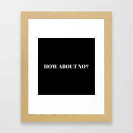 How About No Framed Art Print
