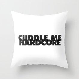 Cuddle Me Hardcore Throw Pillow