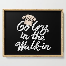 Go Cry in the Walk-In. - Gift Serving Tray