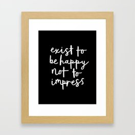 Exist to Be Happy Not to Impress black-white typography poster design bedroom wall home decor Framed Art Print