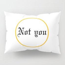 Not you Pillow Sham