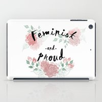 feminist iPad Cases featuring Feminist & Proud by theagenda