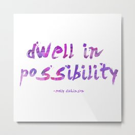 Dwell in Possibility Metal Print