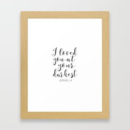 I Loved You At Your Darkest, Romans 5:8, Bible Verse,Scripture Art,Bible Cover,Bible Print,Love Quot Framed Art Print