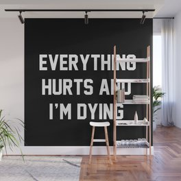 Everything Hurts And I'm Dying Wall Mural