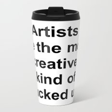 Artists are the most creative kind of fucked up //2 Metal Travel Mug