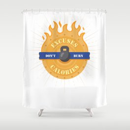Excuses Don't Burn Calories Shower Curtain