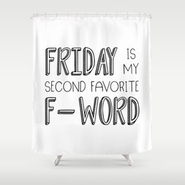 Friday Is My Second Favorite F-Word Shower Curtain