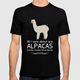 All I Care about are Alpacas and Maybe like Three Llamas T-Shirt T-shirt