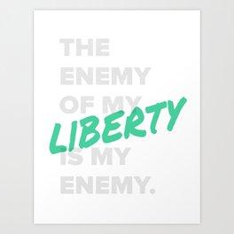 THE ENEMY OF MY LIBERTY... Art Print