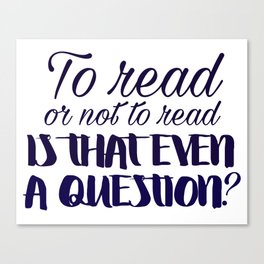 To read or not to read... Canvas Print