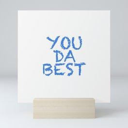 YOU DA BEST Mini Art Print