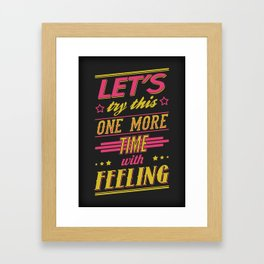 Let's Try This One More Time With Feeling Framed Art Print