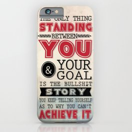 The only thing standing between you and your goal Inspirational Design Typography Quote iPhone Case