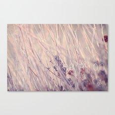 Dream On. Canvas Print