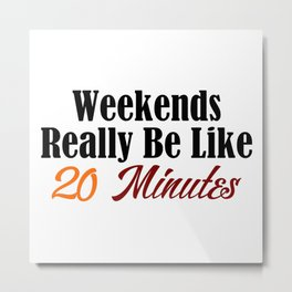 Weekends Too Short Funny Work Sucks Monday Blues Meme Joke Metal Print