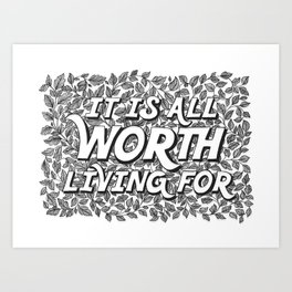 It Is All Worth Living For Art Print