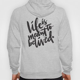 LIFE IS MEANT TO BE LIVED Hoody