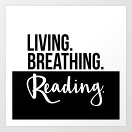 Living. Breathing. Reading. - B&W Art Print