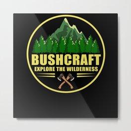 Explore The Wilderness Bushcraft Outdoor Metal Print