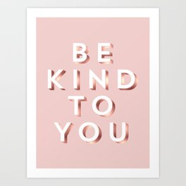 Be Kind To You. Art Print