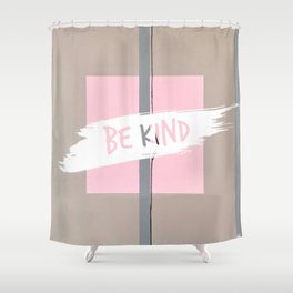 Be Kind Shower Curtain