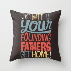 Just wait 'til your founding fathers get home! Throw Pillow