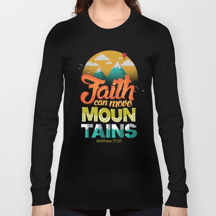 Faith can move mountains Long Sleeve T-shirt
