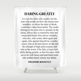 Daring Greatly, Theodore Roosevelt, Quote Shower Curtain