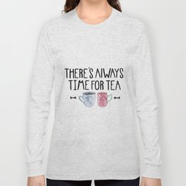 Always Time For Tea! Long Sleeve T-shirt