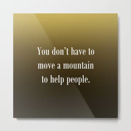 Move a Mountain Metal Print