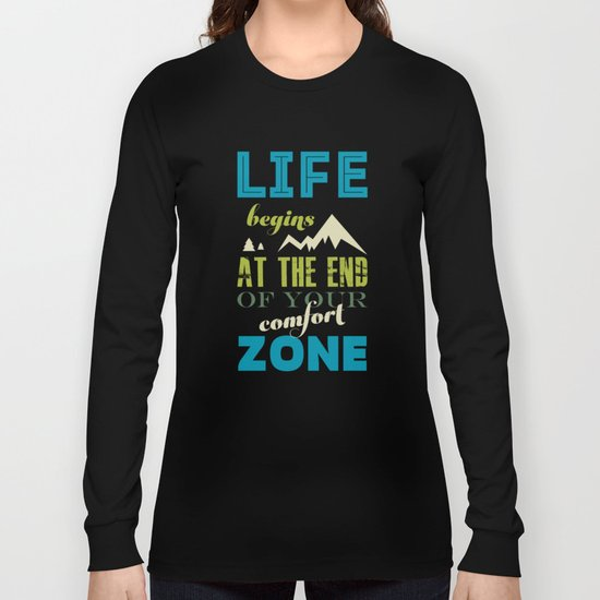 Life begins at the end of your comfort zone. Long Sleeve T-shirt