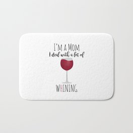 I'm A Mom I Deal With A Lot Of Whining Bath Mat