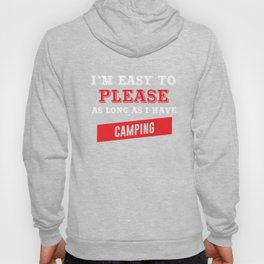 I'm Easy to Please as Long as I Have Camping T-shirt Hoody